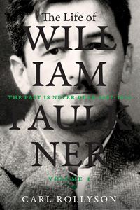 Life of William Faulkner: The Past Is Never Dead, 1897-1934