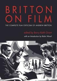 Britton on Film:The Complete Film Criticism of Andrew Britton
