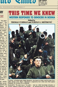 This Time We Knew : Western Responses to Genocide in Bosnia