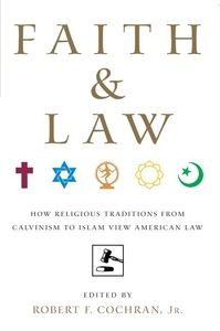 Faith and Law:How Religious Traditions from Calvinism to Islam View American Law