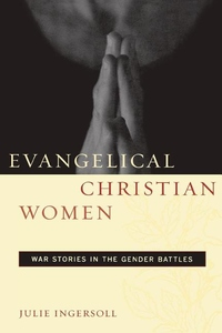 Evangelical Christian Women:War Stories in the Gender Battles