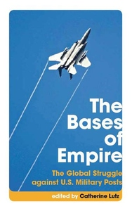 The Bases of Empire:The Global Struggle Against U. S. Military Posts