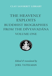 The Heavenly Exploits:Buddhist Biographies from the Divyavadana
