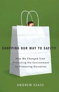 Shopping Our Way to Safety:How We Changed from Protecting the Environment to Protecting Ourselves