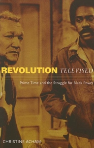 Revolution Televised : Prime Time And the Struggle for Black Power