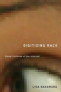 Digitizing Race:Visual Cultures of the Internet