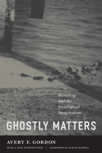 Ghostly Matters:Haunting and the Sociological Imagination