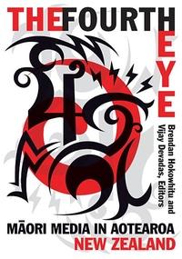 The Fourth Eye:Maori Media in Aotearoa New Zealand