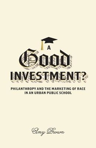 Good Investment? : Philanthropy and the Marketing of Race in an Urban Public School