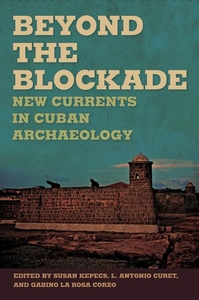 Beyond the Blockade:New Currents in Cuban Archaeology