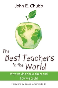 The Best Teachers in the World:Why We Don't Have Them and How We Could