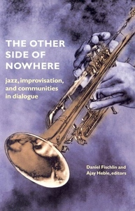 The Other Side of Nowhere:Jazz, Improvisation, and Communities in Dialogue