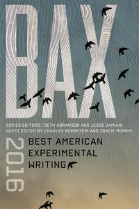 BAX 2016: Best American Experimental Writing