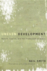 Uneven Development:Nature, Capital, and the Production of Space