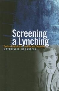 Screening a Lynching:The Leo Frank Case on Film and Television