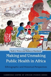 Making and Unmaking Public Health in Africa:Ethnographic and Historical Perspectives
