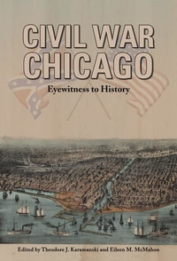 Civil War Chicago : Eyewitness to History