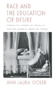 Race and the Education of Desire:Foucault's History of Sexuality and the Colonial Order of Things
