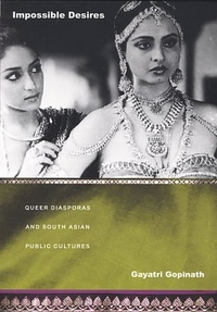 Impossible Desires:Queer Diasporas and South Asian Public Cultures