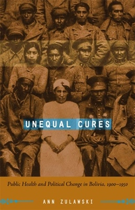 Unequal Cures:Public Health and Political Change in Bolivia, 1900-1950
