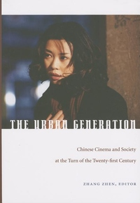 Urban Generation:Chinese Cinema and Society at the Turn of the Twenty-First Century