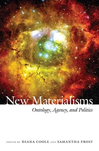 New Materialisms:Ontology, Agency, and Politics