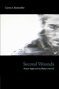 Second Wounds: Victims' Rights and the Media in the U.S.