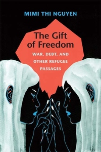 The Gift of Freedom:War, Debt, and Other Refugee Passages