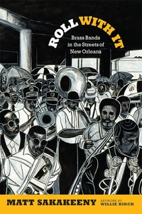 Roll with It:Brass Bands in the Streets of New Orleans