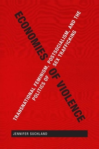 Economies of Violence : Transnational Feminism, Postsocialism, and the Politics of Sex Trafficking