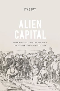Alien Capital : Asian Racialization and the Logic of Settler Colonial Capitalism