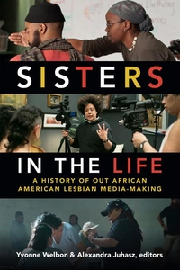 Sisters in the Life : A History of Out African American Lesbian Media-Making