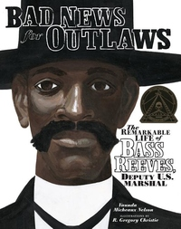 Bad News for Outlaws:The Remarkable Life of Bass Reeves, Deputy U. S. Marshall