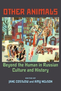 Other Animals:Beyond the Human in Russian Culture and History