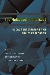 The Holocaust in the East:Local Perpetrators and Soviet Responses