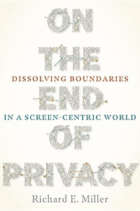 On the End of Privacy: Dissolving Boundaries in a Screen-Centric World