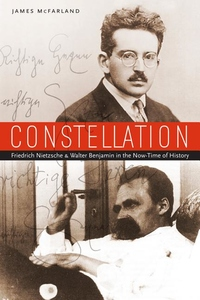 Constellation:Friedrich Nietzsche and Walter Benjamin in the Now-Time of History