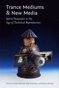 Trance Mediums and New Media:Spirit Possession in the Age of Technical Reproduction