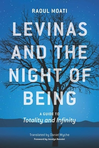 Levinas and the Night of Being : A Guide to Totality and Infinity