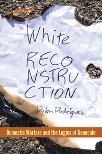 White Reconstruction: Domestic Warfare and the Logics of Genocide