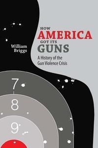 How America Got Its Guns : A History of the Gun Violence Crisis