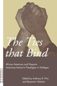 Ties That Bind:African American and Hispanic American/Latino/a Theologies in Dialogue