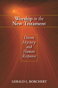 Worship in the New Testament:Divine Mystery and Human Response