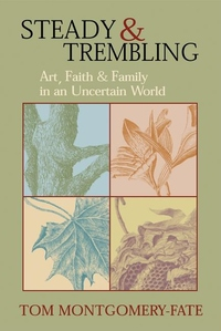 Steady and Trembling:Art, Faith, and Family in an Uncertain World