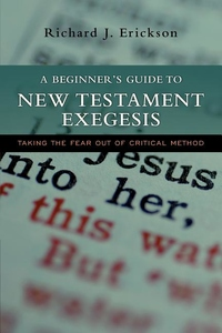 A Beginner's Guide to New Testament Exegesis:Taking the Fear Out of Critical Method
