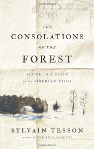 The Consolations of the Forest:Alone in a Cabin on the Siberian Taiga