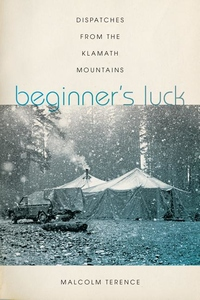 Beginner's Luck : Dispatches from the Klamath Mountains