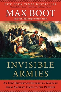 Invisible Armies:An Epic History of Guerrilla Warfare from Ancient Times to the Present