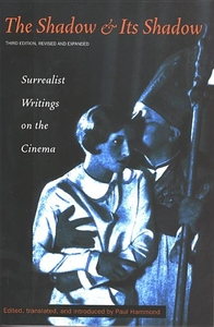 The Shadow and Its Shadow:Surrealist Writings on the Cinema