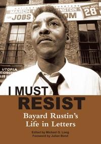 I Must Resist:Bayard Rustin's Life in Letters